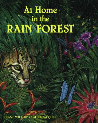 At Home in the Rainforest By Willow, Diane/ Jacques, Laura (ILT)